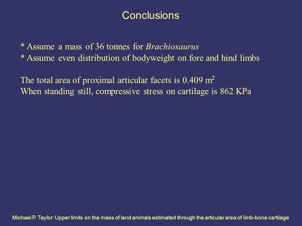 Michael P. Taylor: Upper limits on the mass of land animals estimated through the articular area of limb-bone cartilage Conclusions * Assume a mass of