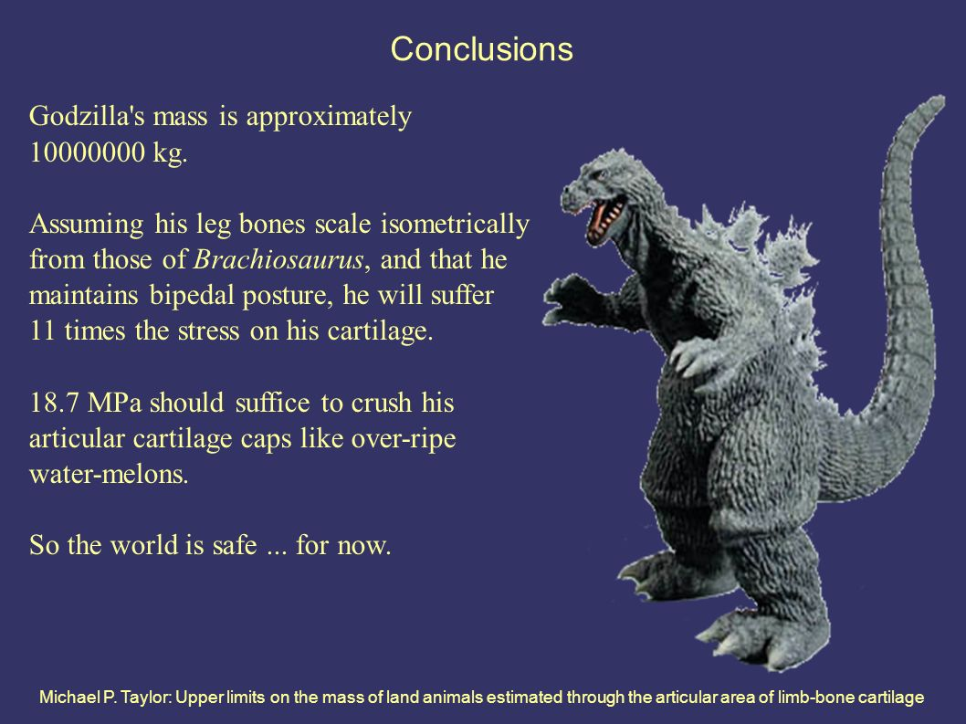 Michael P. Taylor: Upper limits on the mass of land animals estimated through the articular area of limb-bone cartilage Conclusions Godzilla's mass is