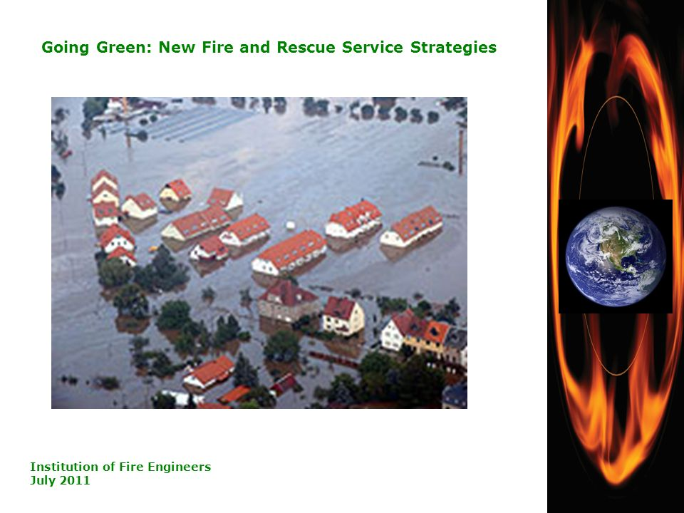 23 Going Green: New Fire and Rescue Service Strategies Institution of Fire Engineers July 2011