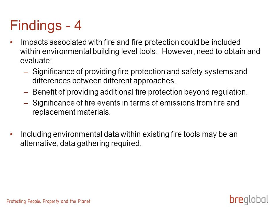 Findings - 4 Impacts associated with fire and fire protection could be included within environmental building level tools. However, need to obtain and