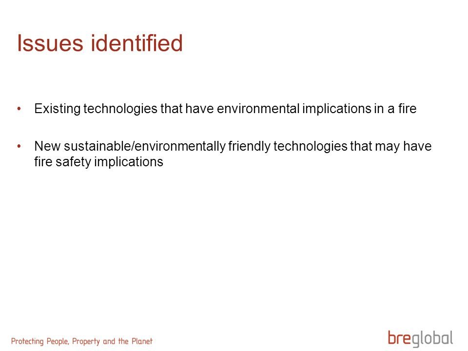 Issues identified Existing technologies that have environmental implications in a fire New sustainable/environmentally friendly technologies that may