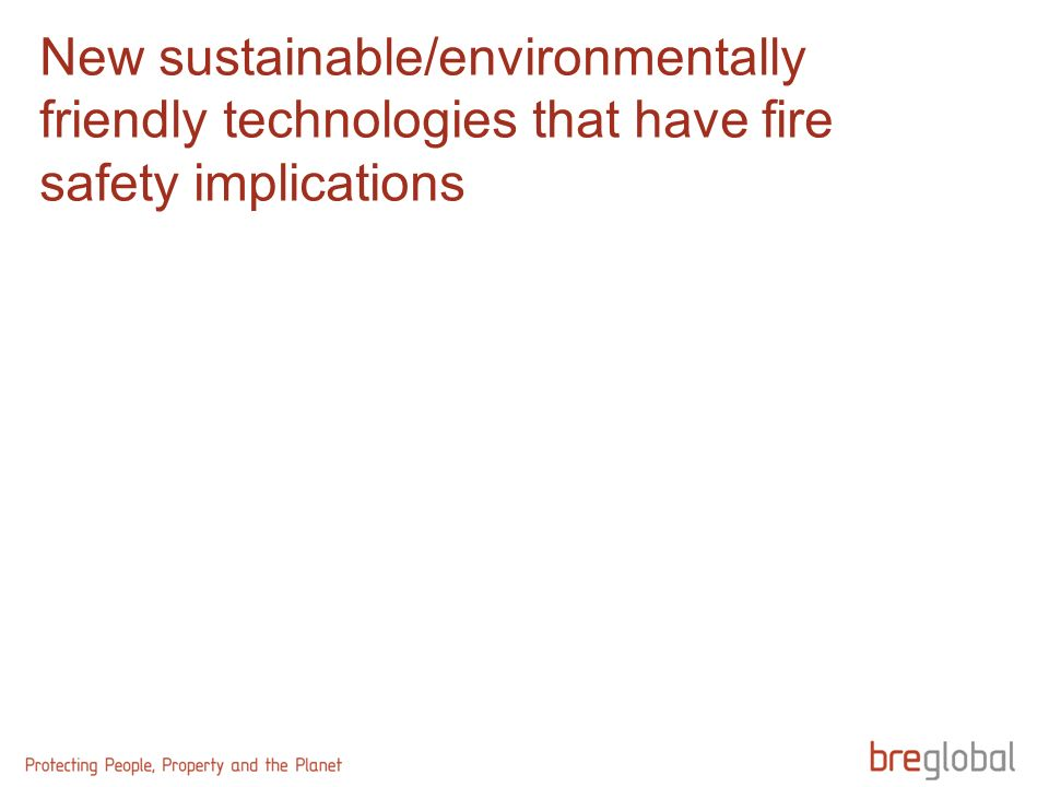 New sustainable/environmentally friendly technologies that have fire safety implications