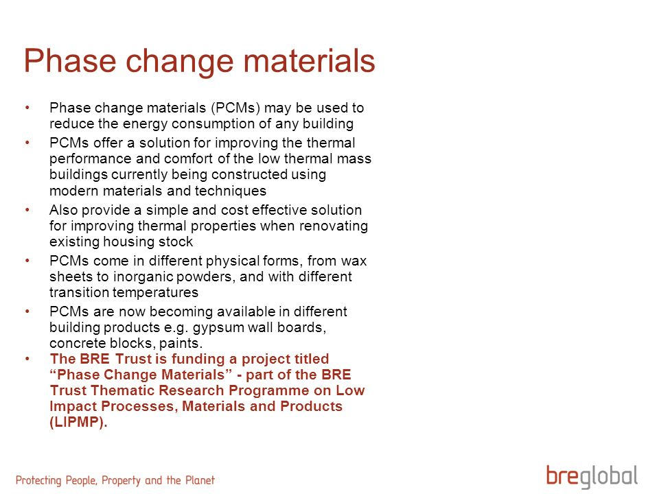 Phase change materials Phase change materials (PCMs) may be used to reduce the energy consumption of any building PCMs offer a solution for improving