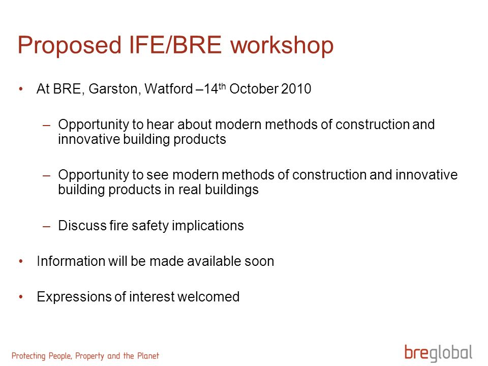 Proposed IFE/BRE workshop At BRE, Garston, Watford –14 th October 2010 –Opportunity to hear about modern methods of construction and innovative buildi