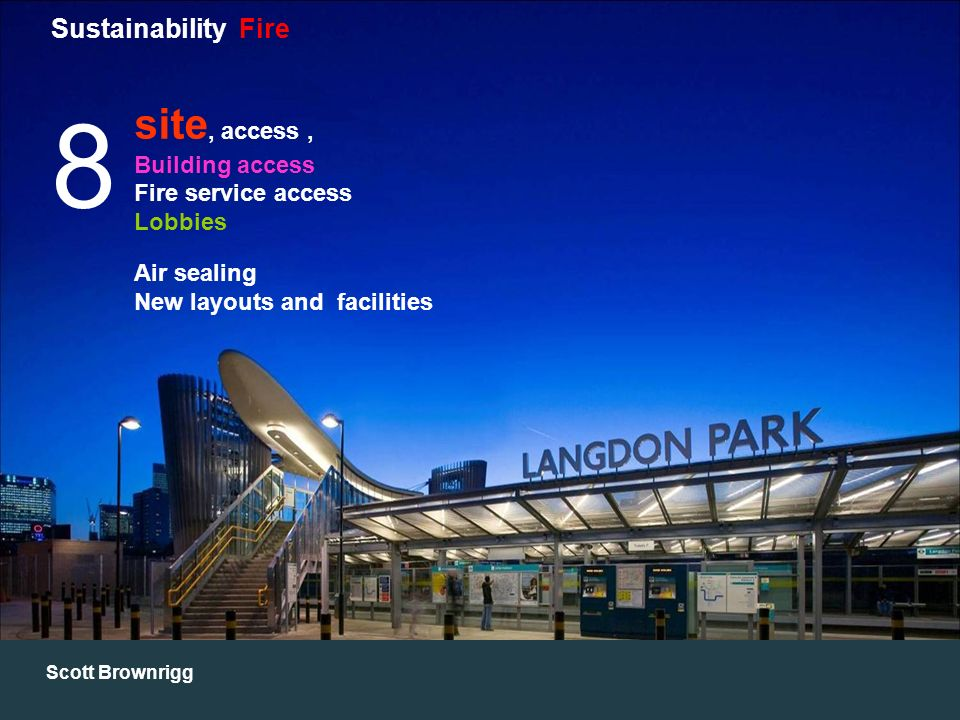 Scott Brownrigg Sustainability Fire 8 site, access, Building access Fire service access Lobbies Air sealing New layouts and facilities