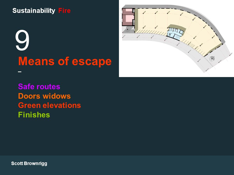 Scott Brownrigg Sustainability Fire Means of escape – Safe routes Doors widows Green elevations Finishes 9