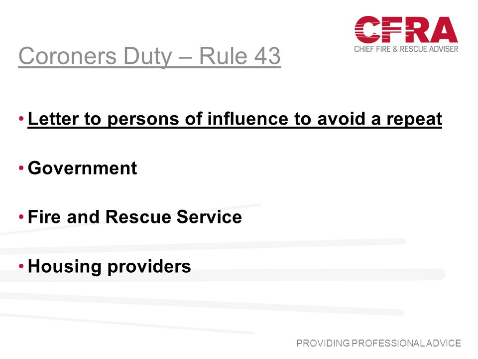 PROVIDING PROFESSIONAL ADVICE Coroners Duty – Rule 43 Letter to persons of influence to avoid a repeat Government Fire and Rescue Service Housing providers