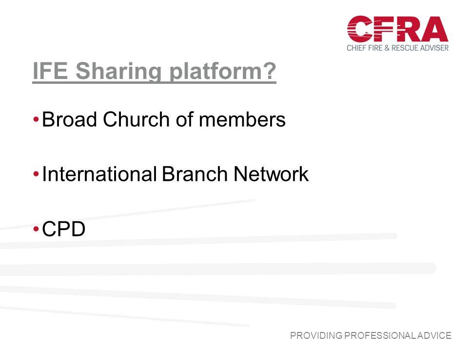 IFE Sharing platform? Broad Church of members International Branch Network CPD PROVIDING PROFESSIONAL ADVICE