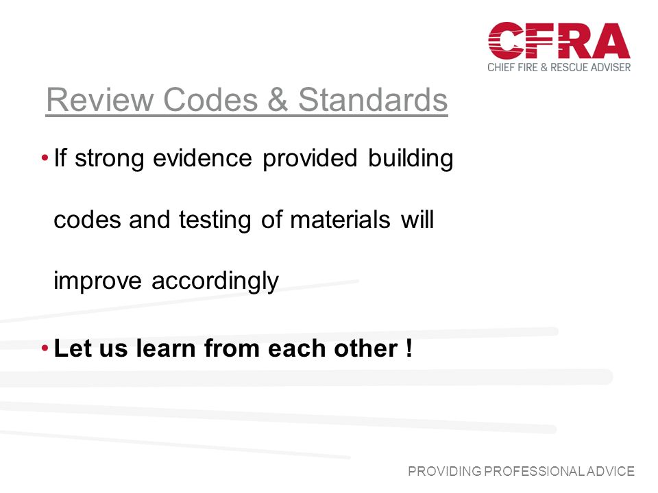 PROVIDING PROFESSIONAL ADVICE Review Codes & Standards If strong evidence provided building codes and testing of materials will improve accordingly Let us learn from each other !