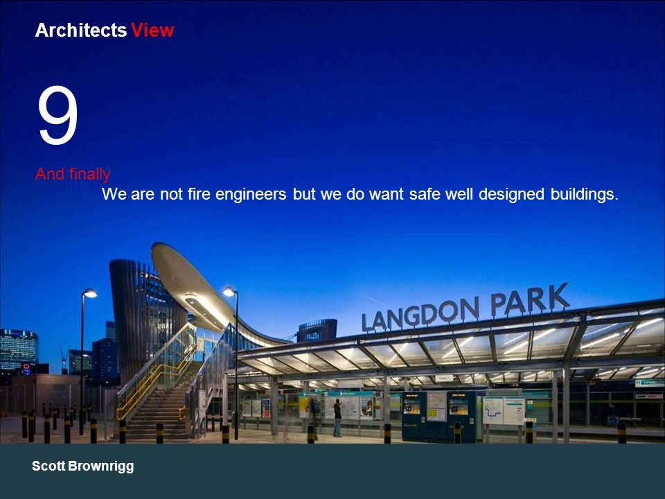 Scott Brownrigg Architects View 9 And finally We are not fire engineers but we do want safe well designed buildings.