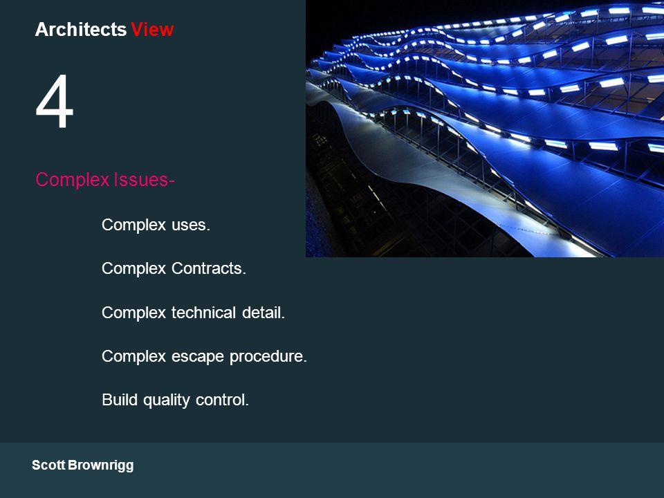 Scott Brownrigg Architects View 4 Complex Issues- Complex uses. Complex Contracts. Complex technical detail. Complex escape procedure. Build quality c