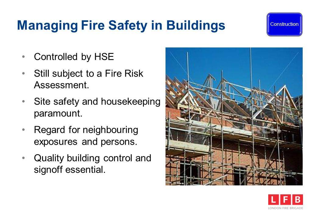 Managing Fire Safety in Buildings Controlled by HSE Still subject to a Fire Risk Assessment.