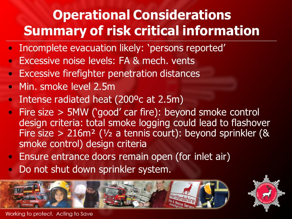 Operational Considerations Summary of risk critical information Incomplete evacuation likely: persons reported Excessive noise levels: FA & mech.