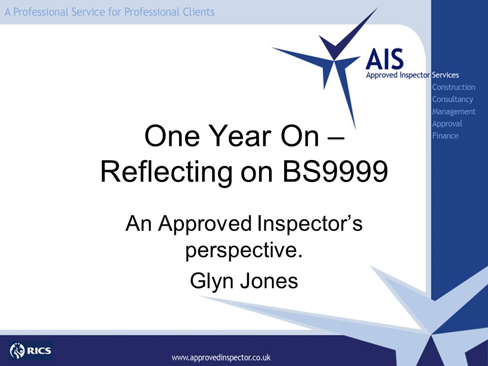 One Year On – Reflecting on BS9999 An Approved Inspectors perspective. Glyn Jones