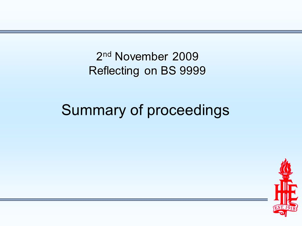 2 nd November 2009 Reflecting on BS 9999 Summary of proceedings