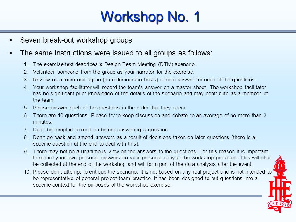 Seven break-out workshop groups The same instructions were issued to all groups as follows: 1.