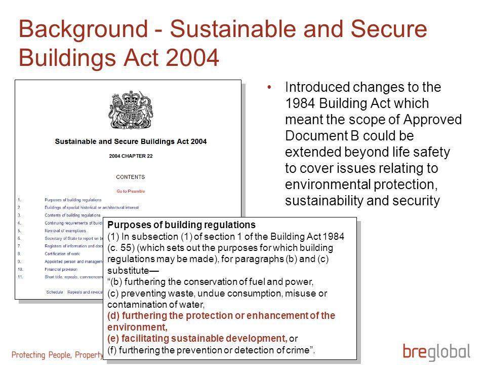 Background - Sustainable and Secure Buildings Act 2004 Purposes of building regulations (1) In subsection (1) of section 1 of the Building Act 1984 (c