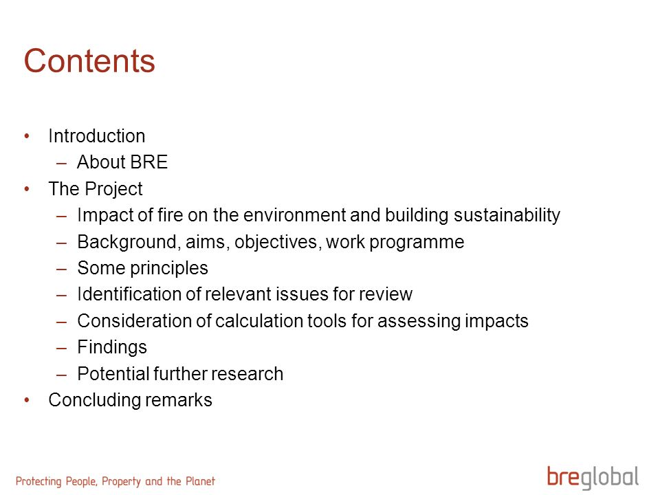 Contents Introduction –About BRE The Project –Impact of fire on the environment and building sustainability –Background, aims, objectives, work progra