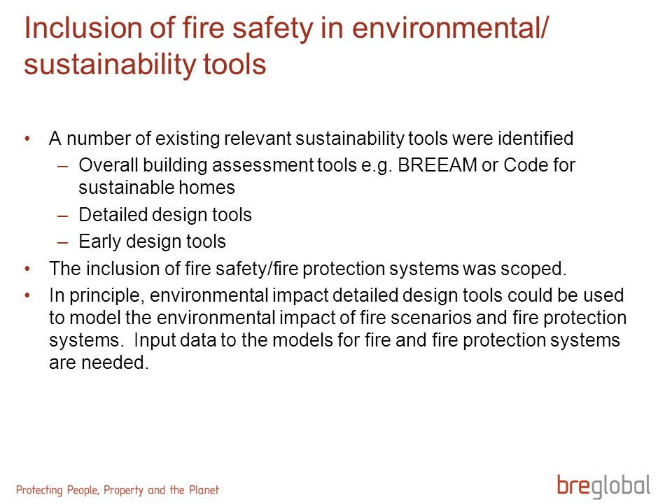 Inclusion of fire safety in environmental/ sustainability tools A number of existing relevant sustainability tools were identified –Overall building a