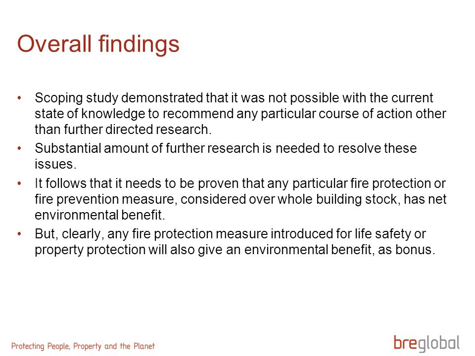 Overall findings Scoping study demonstrated that it was not possible with the current state of knowledge to recommend any particular course of action