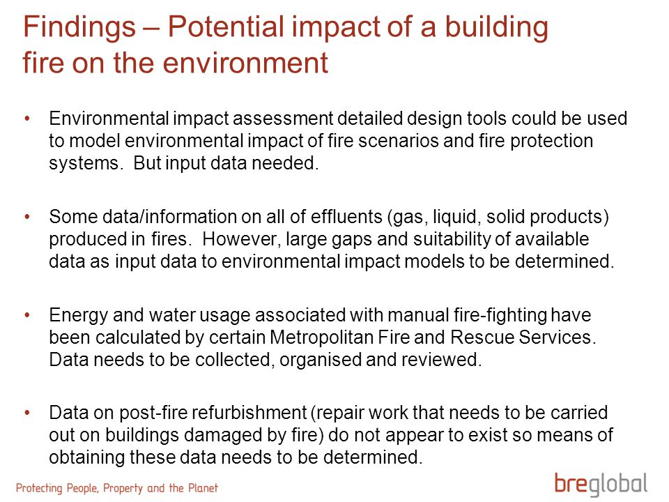 Findings – Potential impact of a building fire on the environment Environmental impact assessment detailed design tools could be used to model environmental impact of fire scenarios and fire protection systems.
