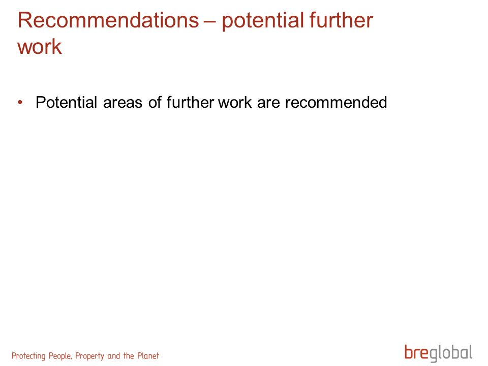 Recommendations – potential further work Potential areas of further work are recommended