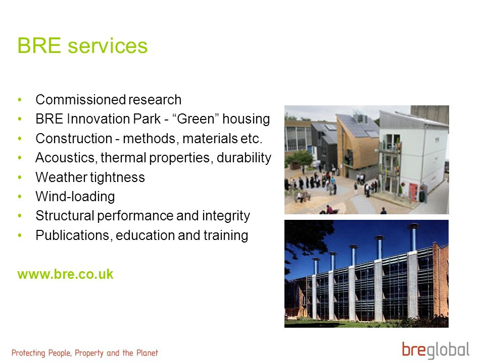 BRE services Commissioned research BRE Innovation Park - Green housing Construction - methods, materials etc. Acoustics, thermal properties, durabilit