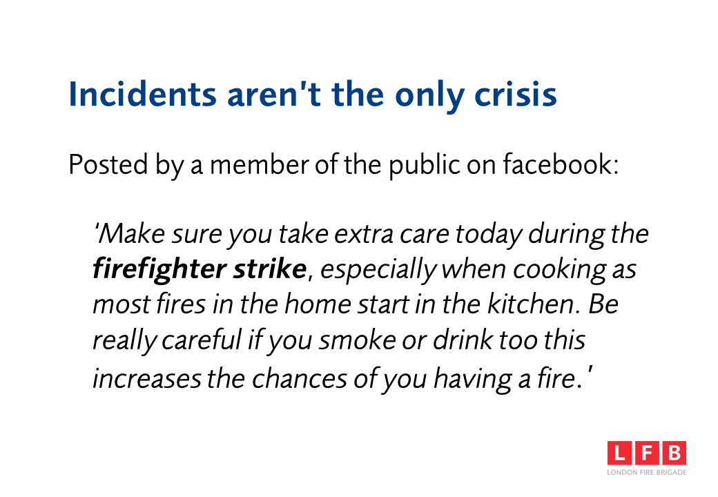 Incidents arent the only crisis Posted by a member of the public on facebook: Make sure you take extra care today during the firefighter strike, espec
