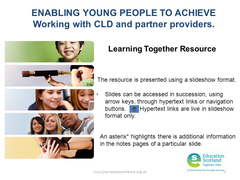 www.journeytoexcellence.org.uk3 The resource is presented using a slideshow format.