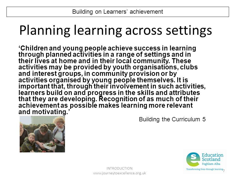 INTRODUCTION www.journeytoexcellence.org.uk 7 Planning learning across settings Children and young people achieve success in learning through planned