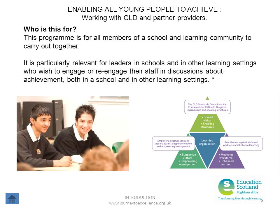 INTRODUCTION www.journeytoexcellence.org.uk 8 ENABLING ALL YOUNG PEOPLE TO ACHIEVE : Working with CLD and partner providers. Who is this for? This pro