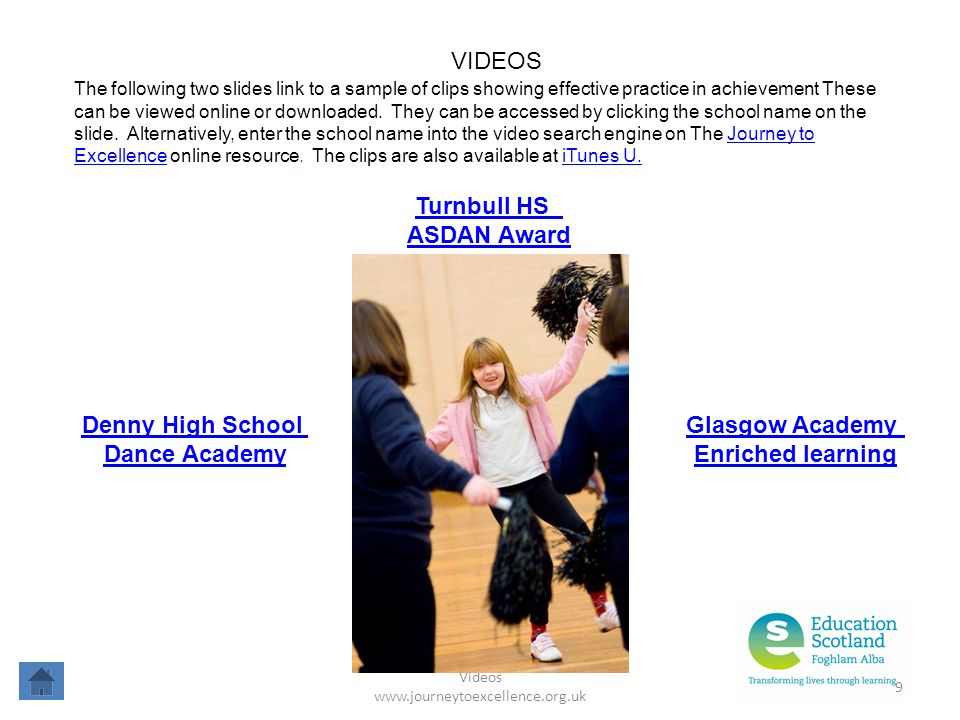 Videos www.journeytoexcellence.org.uk 9 VIDEOS Denny High School Dance Academy Turnbull HS ASDAN Award Glasgow Academy Enriched learning The following