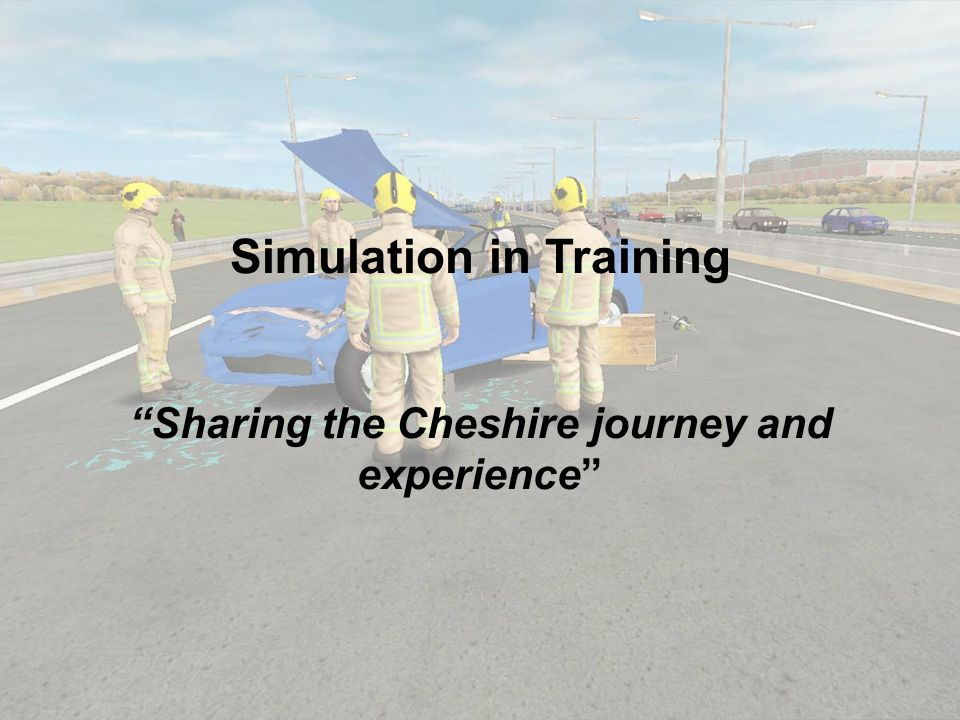 Cheshires Journey and Vision Started in 2007 – local and national incidents Competency of firefighters and Incident Commanders Established a Resilience Unit – Mobile Incident Commanders Assessment of command competency – in the workplace (fireground) and during selection (Vector)