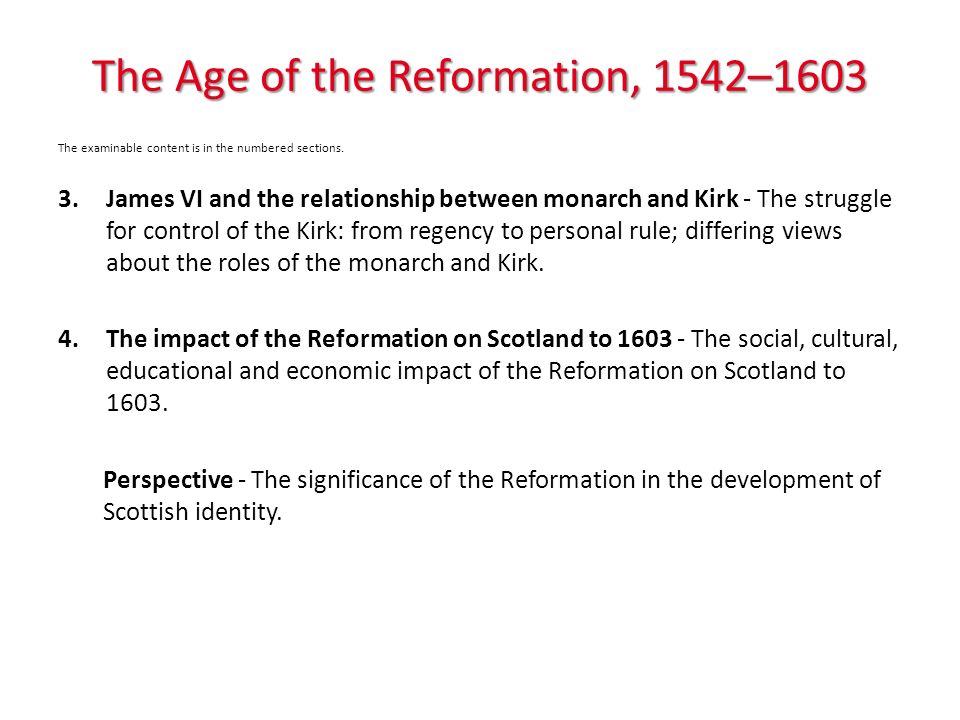 The Age of the Reformation, 1542–1603 The examinable content is in the numbered sections.