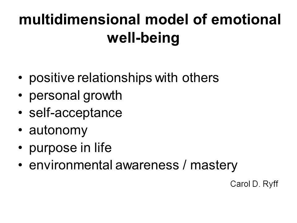 multidimensional model of emotional well-being positive relationships with others personal growth self-acceptance autonomy purpose in life environment
