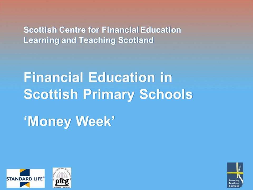 Financial Education in Scottish Schools: A Statement of Position, 1999 This led to the establishing of the Scottish Centre for Financial Education in 2002.