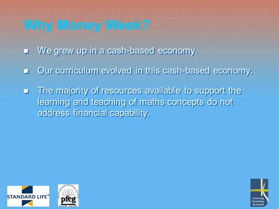 We grew up in a cash-based economy. Our curriculum evolved in this cash-based economy.