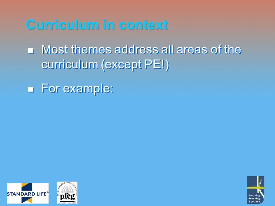 Curriculum in context Most themes address all areas of the curriculum (except PE!) For example: Most themes address all areas of the curriculum (except PE!) For example: