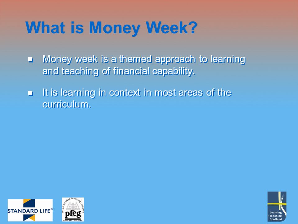 Money week is a themed approach to learning and teaching of financial capability.