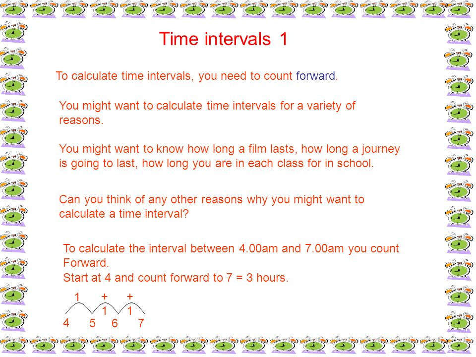 Time intervals 1 To calculate time intervals, you need to count forward. You might want to calculate time intervals for a variety of reasons. You migh