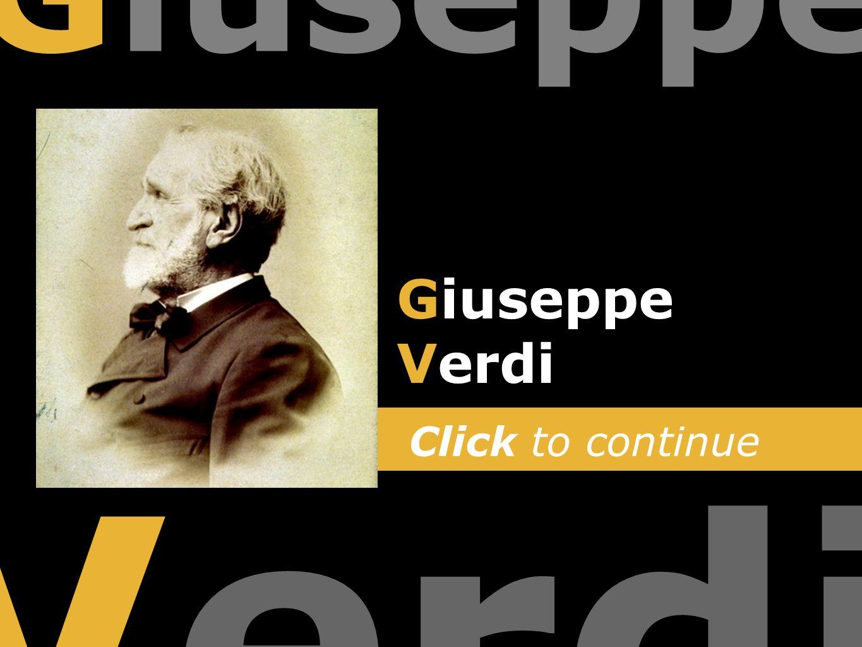Click to continue Giuseppe Verdi Giuseppe Verdi