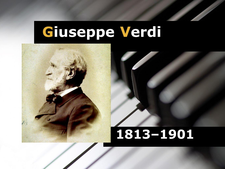 1813–1901 Giuseppe Verdi