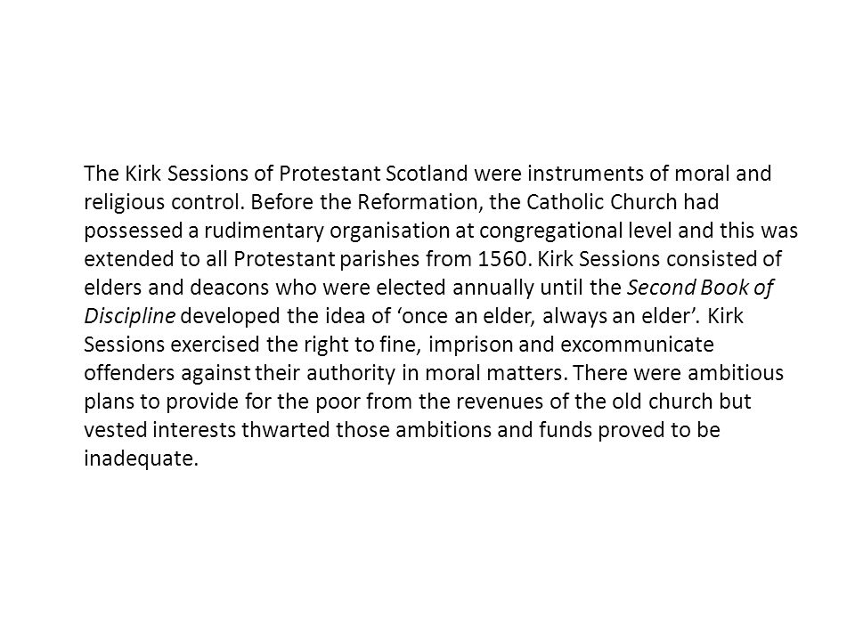The Kirk Sessions of Protestant Scotland were instruments of moral and religious control.