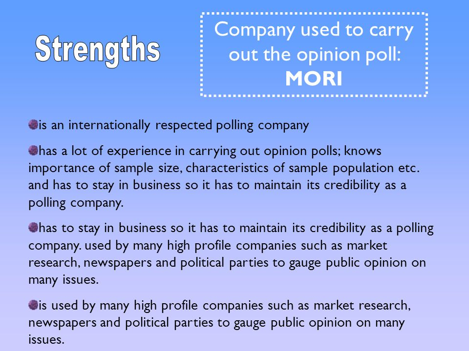 is an internationally respected polling company has a lot of experience in carrying out opinion polls; knows importance of sample size, characteristic