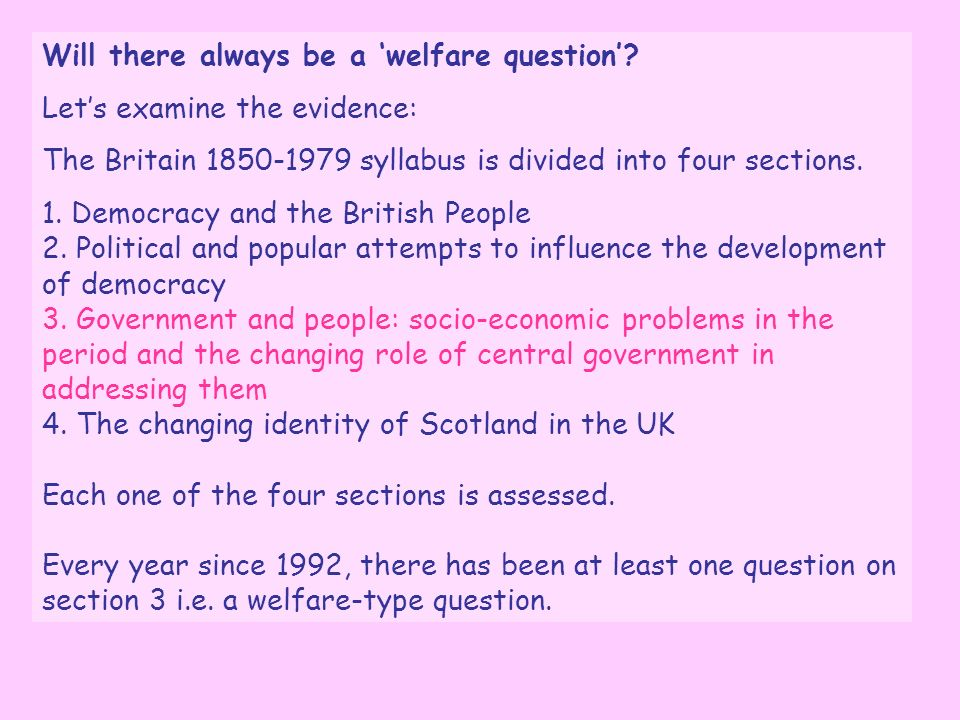Will there always be a welfare question? Lets examine the evidence: The Britain 1850-1979 syllabus is divided into four sections. 1. Democracy and the