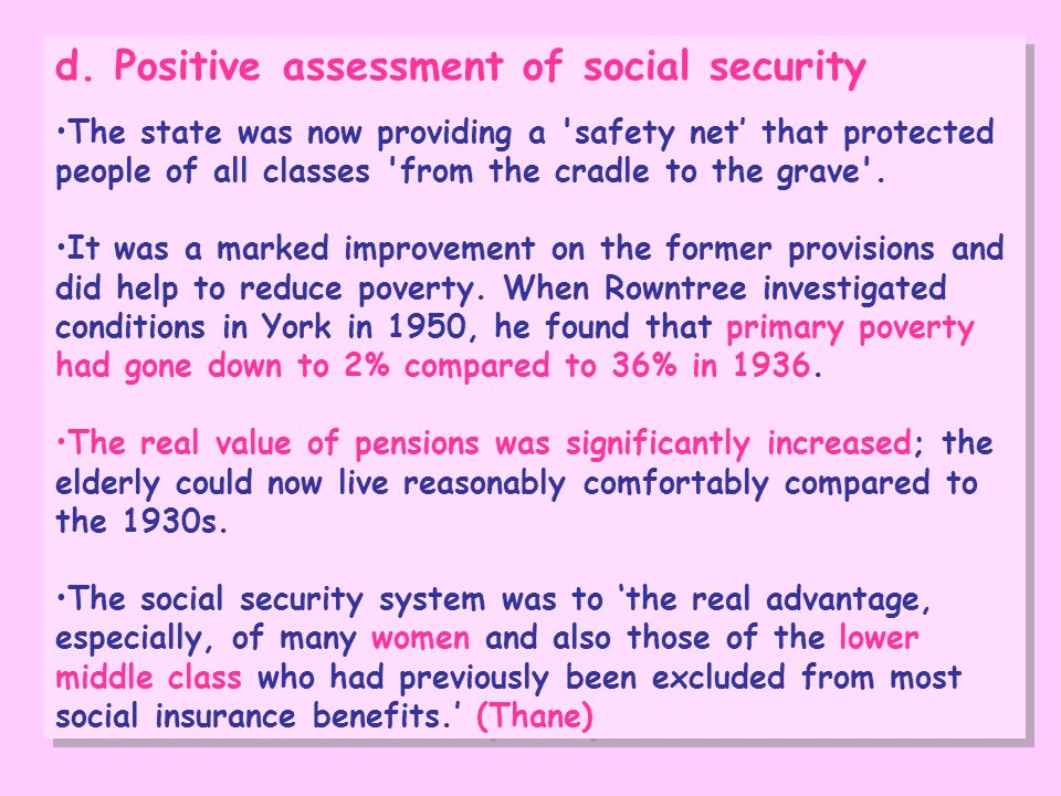 d. Positive assessment of social security The state was now providing a 'safety net that protected people of all classes 'from the cradle to the grave