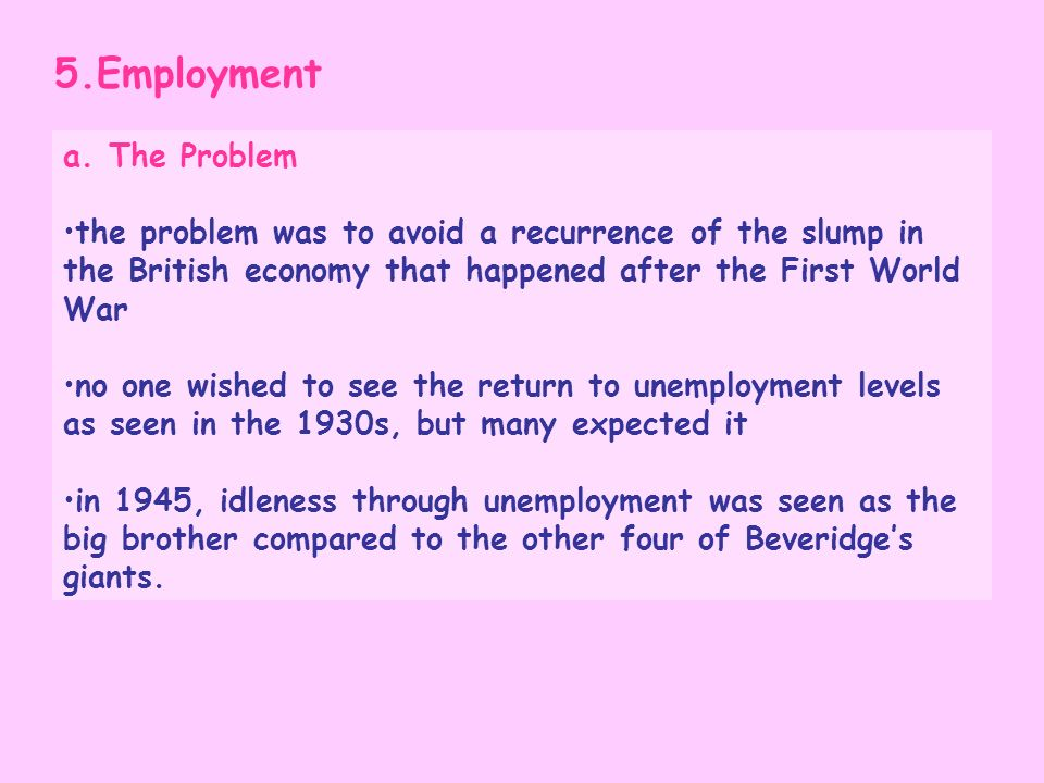 5.Employment a. The Problem the problem was to avoid a recurrence of the slump in the British economy that happened after the First World War no one w