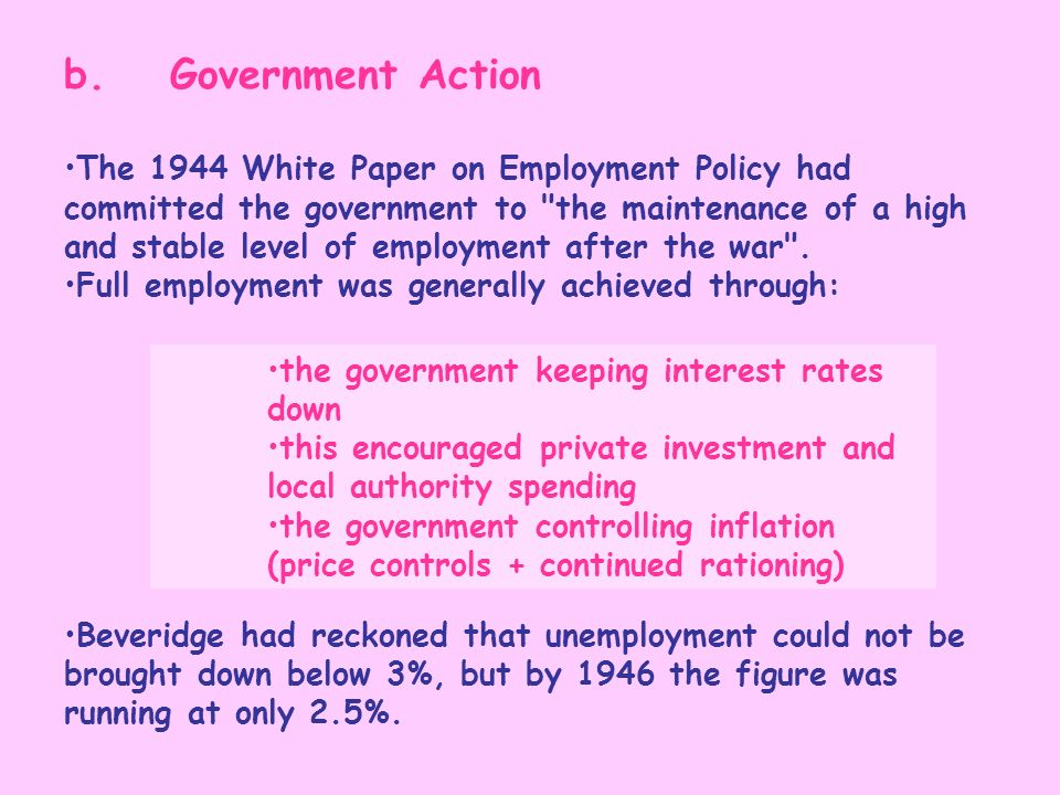 b. Government Action The 1944 White Paper on Employment Policy had committed the government to