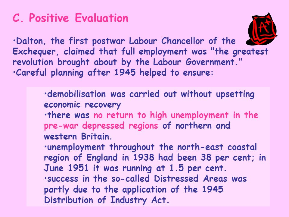 C. Positive Evaluation Dalton, the first postwar Labour Chancellor of the Exchequer, claimed that full employment was