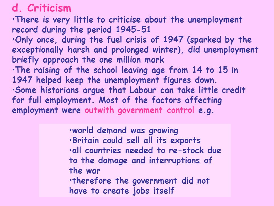 d. Criticism There is very little to criticise about the unemployment record during the period 1945-51 Only once, during the fuel crisis of 1947 (spar